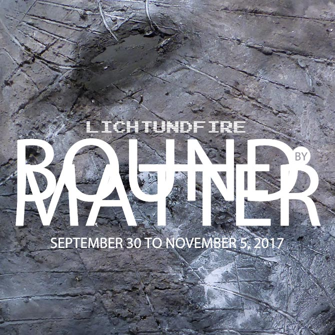 BOUND BY MATTER Show October 2017 @ Lichtundfire