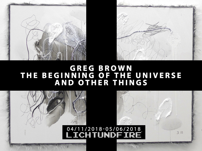 Greg Brown The Beginning of the Universe and Other Things @ Lichtundfire