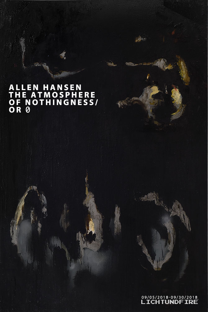 Allen Hansen The Atmosphere of Nothingness_ or 0 September 2018 @ Lichtundfire