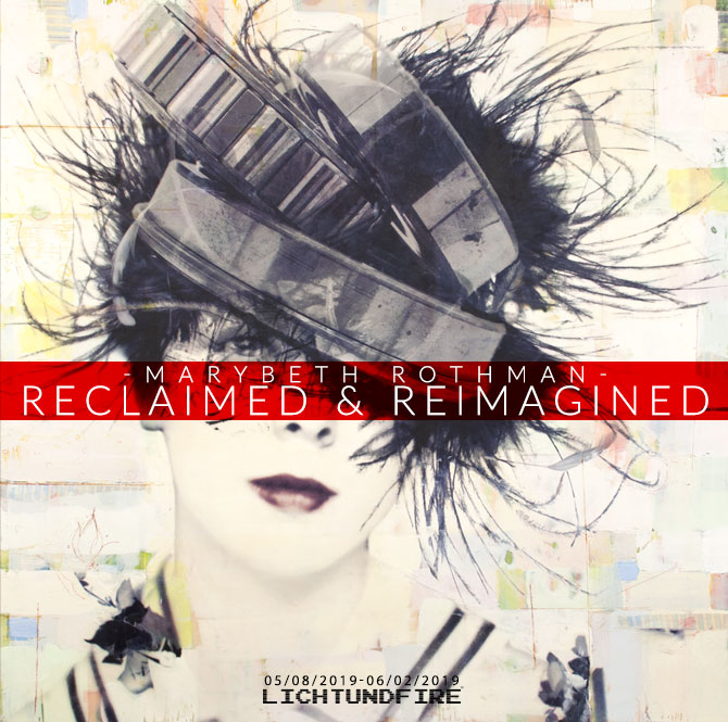 MARYBETH ROTHMAN RECLAIMED & REIMAGINED May 2019 @ Lichtundfire