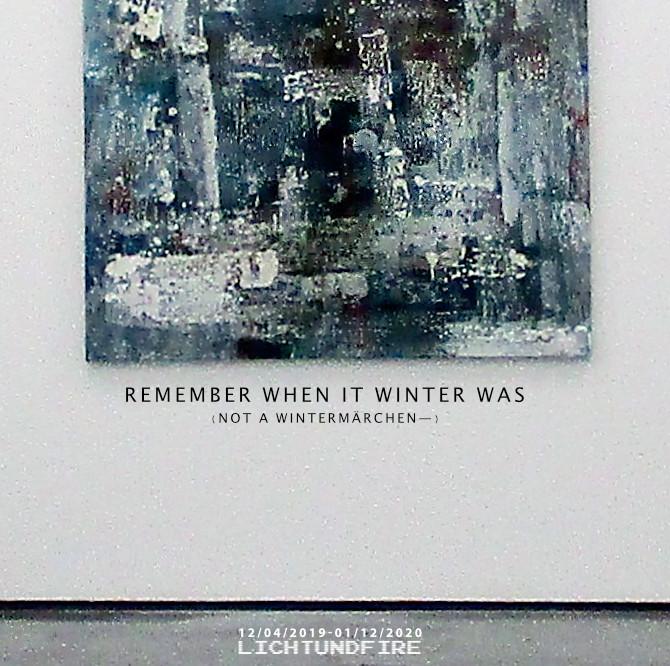 REMEMBER WHEN IT WINTER WAS December 2019 @ Lichtundfire