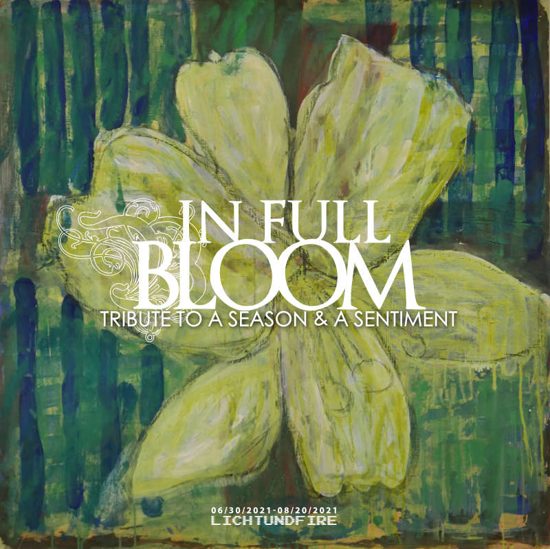 IN FULL BLOOM July 2021 @ Lichtundfire